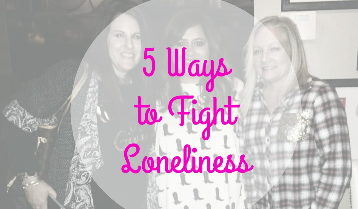 Five Ways to Fight Loneliness