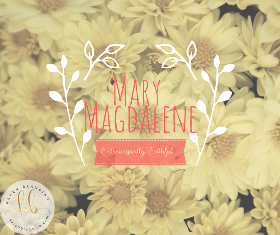 Mary Magdalene: Extravagantly Faithful