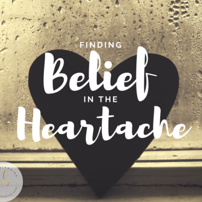 Finding Belief in the Heartache