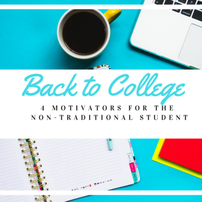Back to College:  4 Motivators for the Non-Traditional Student