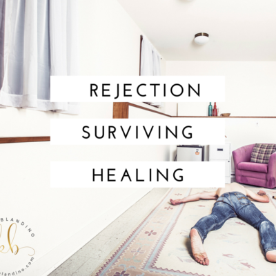 Rejection:  Surviving or Healing?