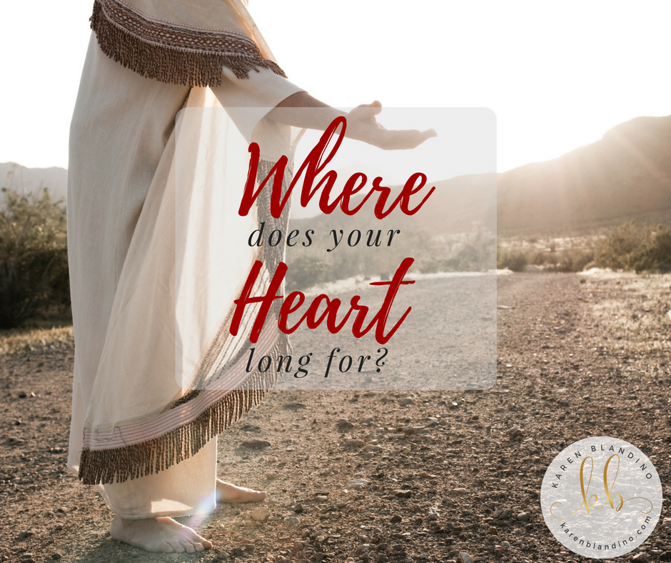 Where does your heart long for?