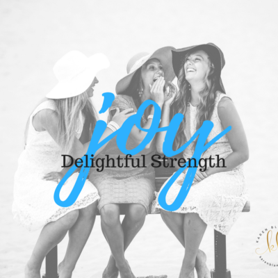 Joy:  Delightful Strength