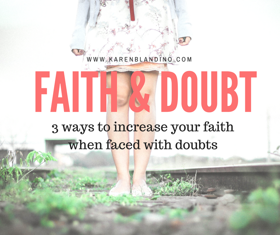 Faith & Doubt:  3 ways to increase your faith when dealing with doubt