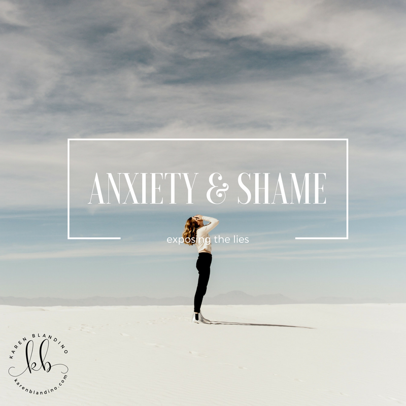 Anxiety & Shame:  Exposing the lies